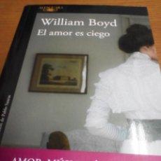 Libros de segunda mano: EL AMOR ES CIEGO, WILLIAM BOYD. Lote 278938943