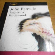 Libros de segunda mano: REGRESO A BIRCHWOOD, JOHN BANVILLE. Lote 278941203