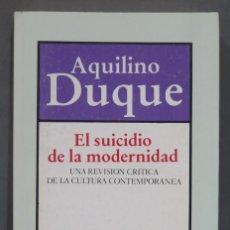 Libri di seconda mano: EL SUICIDIO DE LA MODERNIDAD. AQUILINO DUQUE. Lote 282958983