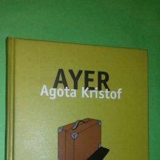 Libros de segunda mano: AGOTA KRISTOF: AYER. EDHASA, 1998. PRIMERA (1ª) EDICION.. Lote 283687253