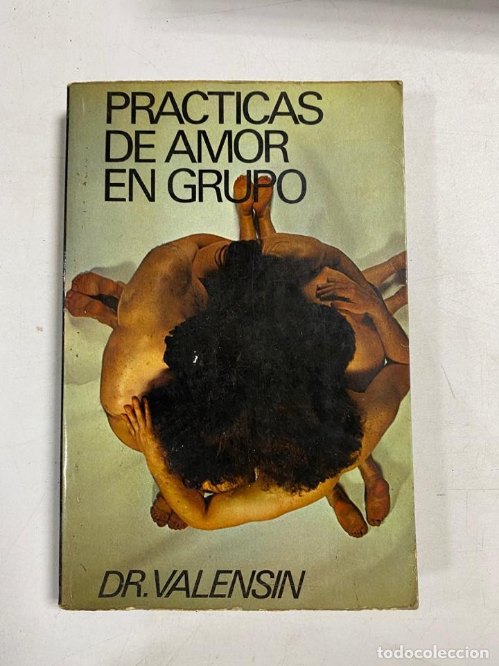 PRACTICAS DE AMOR EN GRUPO. DR. VALENSIN. A.T.E. BARCELONA, 1977. PAGS: 280 (Libros de Segunda Mano (posteriores a 1936) - Literatura - Narrativa - Otros)