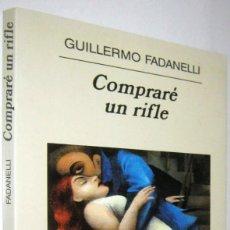 Libros de segunda mano: COMPRARE UN RIFLE - GUILLERMO FADANELLI. Lote 287552188