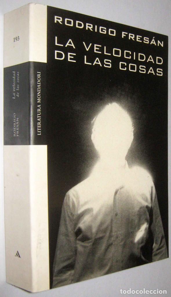 LA VELOCIDAD DE LAS COSAS - RODRIGO FRESAN (Libros de Segunda Mano (posteriores a 1936) - Literatura - Narrativa - Otros)