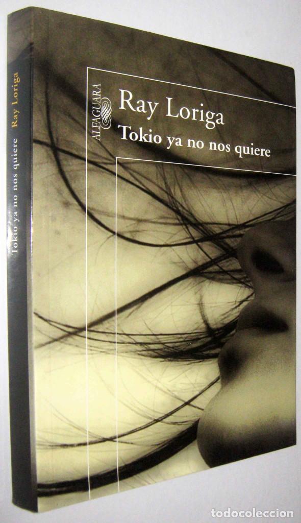 TOKIO YA NO NOS QUIERE - RAY LORIGA (Libros de Segunda Mano (posteriores a 1936) - Literatura - Narrativa - Otros)