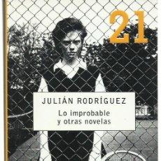 Libros de segunda mano: JULIÁN RODRÍGUEZ : LO IMPROBABLE Y OTRAS NOVELAS. (DEBOLSILLO, 2007). Lote 287925708