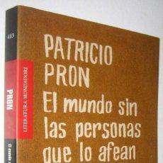 Libros de segunda mano: EL MUNDO SIN LAS PERSONAS QUE LO AFEAN Y LO ARRUINAN - PATRICIO PRON. Lote 287934458