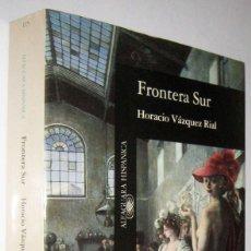 Libros de segunda mano: FRONTERA SUR - HORACIO VAZQUEZ RIAL. Lote 288064288