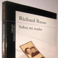 Libros de segunda mano: SOBRE MI MADRE - RICHARD RUSSO. Lote 288064818