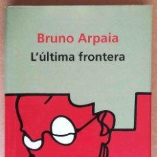 Libros de segunda mano: L'ÚLTIMA FRONTERA (BRUNO ARPAIA) ROSA DELS VENTS. Lote 288124548