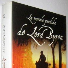 Libros de segunda mano: LA NOVELA PERDIDA DE LORD BYRON - JOHN CROWLEY. Lote 288150538