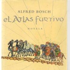 Libros de segunda mano: EL ATLAS FURTIVO. ALFRED BOSCH. GRIJALBO, 1999 (P/B40). Lote 288337003