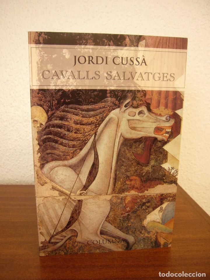 Libros de segunda mano: JORDI CUSSÀ: CAVALLS SALVATGES (COLUMNA, 2000) PERFECTE ESTAT. MOLT RARA PRIMERA EDICIÓ. - Foto 2 - 288350778