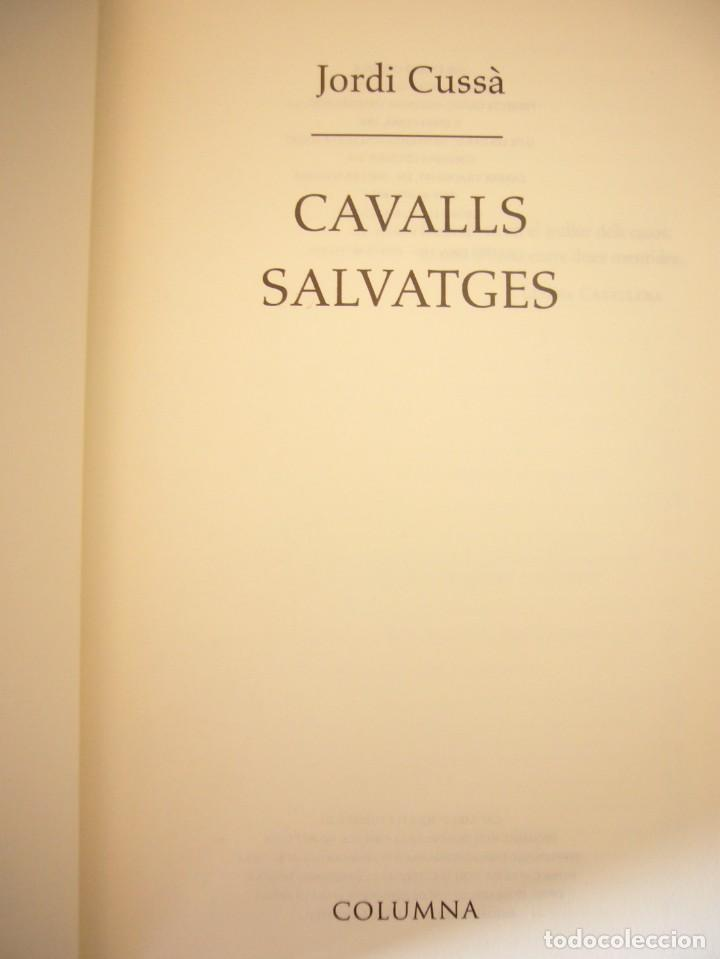 Libros de segunda mano: JORDI CUSSÀ: CAVALLS SALVATGES (COLUMNA, 2000) PERFECTE ESTAT. MOLT RARA PRIMERA EDICIÓ. - Foto 5 - 288350778