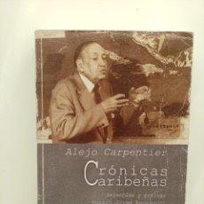 Libros de segunda mano: CRONICAS CARIBEÑAS, ALEJO CARPENTIER, LETRAS CUBANAS, 2012, 446 PAGINAS, TAPA BLANDA. Lote 288364808