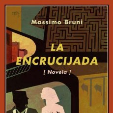 Libros de segunda mano: LA ENCRUCIJADA. MASSIMO BRUNI.-NUEVO. Lote 288414168