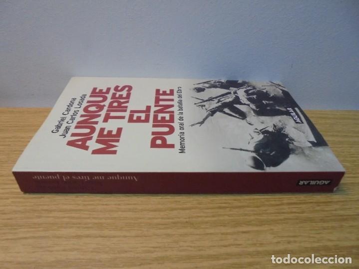 Libros de segunda mano: AUNQUE ME TIRES EL PUENTE. MEMORIA DE LA BATALLA DEL EBRO. GABRIEL CARDONA. JUAN CARLOS LOSADA. 2004 - Foto 2 - 288490018