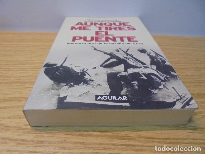 Libros de segunda mano: AUNQUE ME TIRES EL PUENTE. MEMORIA DE LA BATALLA DEL EBRO. GABRIEL CARDONA. JUAN CARLOS LOSADA. 2004 - Foto 3 - 288490018