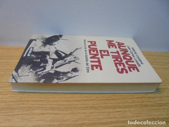 Libros de segunda mano: AUNQUE ME TIRES EL PUENTE. MEMORIA DE LA BATALLA DEL EBRO. GABRIEL CARDONA. JUAN CARLOS LOSADA. 2004 - Foto 4 - 288490018