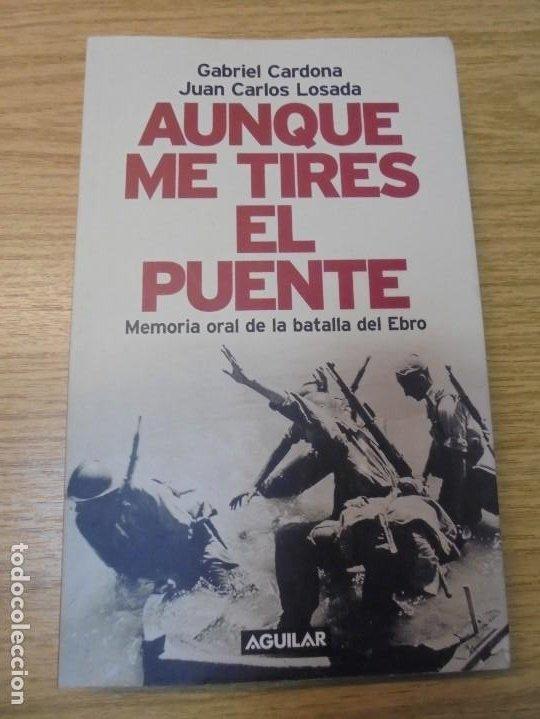 Libros de segunda mano: AUNQUE ME TIRES EL PUENTE. MEMORIA DE LA BATALLA DEL EBRO. GABRIEL CARDONA. JUAN CARLOS LOSADA. 2004 - Foto 5 - 288490018