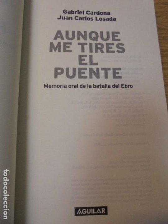 Libros de segunda mano: AUNQUE ME TIRES EL PUENTE. MEMORIA DE LA BATALLA DEL EBRO. GABRIEL CARDONA. JUAN CARLOS LOSADA. 2004 - Foto 6 - 288490018