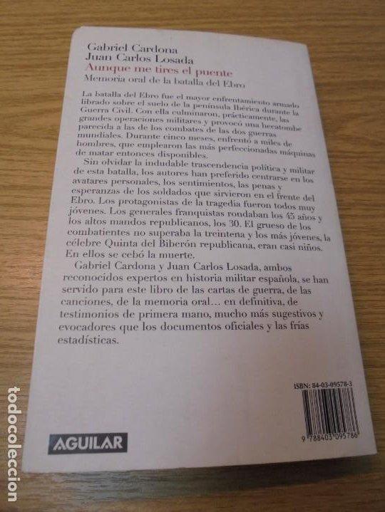 Libros de segunda mano: AUNQUE ME TIRES EL PUENTE. MEMORIA DE LA BATALLA DEL EBRO. GABRIEL CARDONA. JUAN CARLOS LOSADA. 2004 - Foto 13 - 288490018