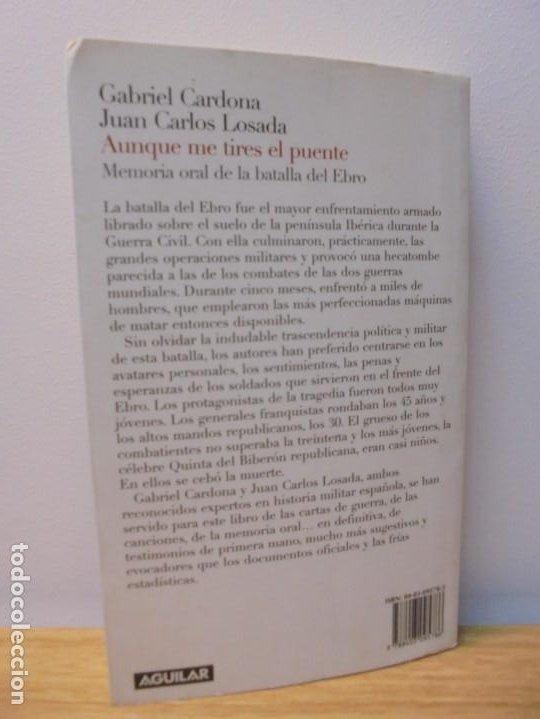 Libros de segunda mano: AUNQUE ME TIRES EL PUENTE. MEMORIA DE LA BATALLA DEL EBRO. GABRIEL CARDONA. JUAN CARLOS LOSADA. 2004 - Foto 14 - 288490018