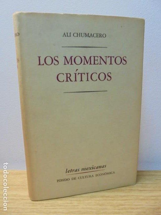 LOS MOMENTOS CRITICOS. ALI CHUMACERO. DEDICADO POR EL AUTOR. FONDO DE CULTURA ECONOMICA. 1987 (Libros de Segunda Mano (posteriores a 1936) - Literatura - Narrativa - Otros)