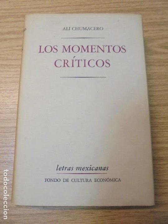 Libros de segunda mano: LOS MOMENTOS CRITICOS. ALI CHUMACERO. DEDICADO POR EL AUTOR. FONDO DE CULTURA ECONOMICA. 1987 - Foto 6 - 288490418