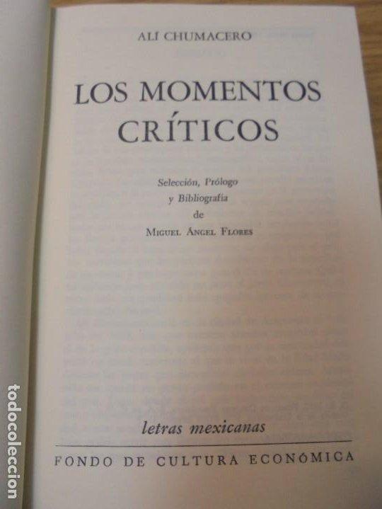 Libros de segunda mano: LOS MOMENTOS CRITICOS. ALI CHUMACERO. DEDICADO POR EL AUTOR. FONDO DE CULTURA ECONOMICA. 1987 - Foto 9 - 288490418