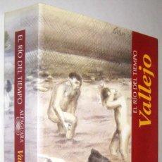 Libros de segunda mano: EL RIO DEL TIEMPO - VALLEJO. Lote 288512198