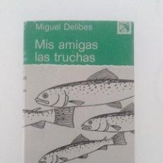 Libri di seconda mano: MIS AMIGAS LAS TRUCHAS MIGUEL DELIBES EDICIONES DESTINO AÑO 1978. Lote 288565928