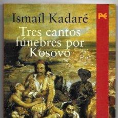 Libros de segunda mano: ISMAÍL KADARÉ . TRES CANTOS FÚNEBRES POR KOSOVO. Lote 288595958