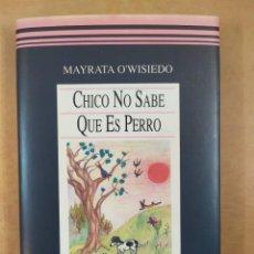 Libros de segunda mano: CHICO NO SABE QUE ES PERRO / MAYRATA O´WISIEDO / 1993. UNIÓN EDITORIAL. Lote 288598668