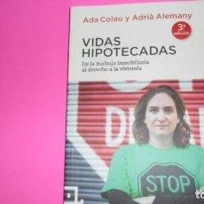 Libros de segunda mano: VIDAS HIPOTECADAS, ADA COLAU Y ADRIÀ ALEMANY, ED. CUADRILÁTERO DE LIBROS, TAPA BLANDA. Lote 288684023