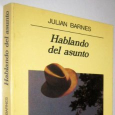Libros de segunda mano: HABLANDO DEL ASUNTO - JULIAN BARNES. Lote 288949968