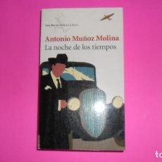 Libros de segunda mano: LA NOCHE DE LOS TIEMPOS, ANTONIO MUÑOZ MOLINA, ED. SEIX BARRAL. Lote 288958483