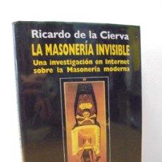 Libros de segunda mano: RICARDO DE LA CIERVA. LA MESONERIA INVISIBLE. EDITORIAL FENIX. 2002.. Lote 288986133