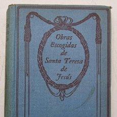Libros de segunda mano: OBRAS ESCOGIDAS DE SANTA TERESA DE JESUS. RAFAEL MESA Y LOPEZ. ED. THOMAS NELSON AND SONS. PAGS:544.. Lote 289243328