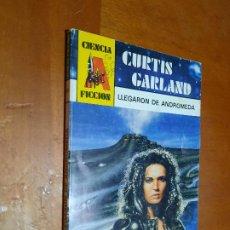 Libros de segunda mano: CURTIS GARLAND. LLEGARON DE ANDROMEDA. CIENCIA FICCIÓN 26. RÚSTICA. PEQUEÑO TAMAÑO BUEN ESTADO. Lote 289639158