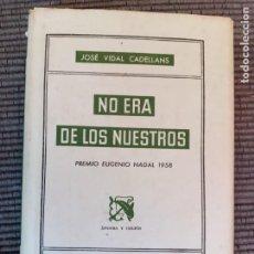 Libros de segunda mano: NO ERA DE LOS NUESTROS. JOSE VIDAL CADELLANS. ANCORA Y DELFIN ENERO 1959. PRIMERA EDICION.. Lote 289700268