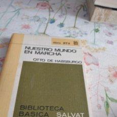 Libros de segunda mano: G-92 LIBRO NUESTRO MUNDO EN MARCHA OTTO DE HABSBURGO BBS 89. Lote 289713593