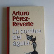 Libros de segunda mano: LA SOMBRA DEL AGUILA/ARTURO PÉREZ REVERTE. Lote 289713718