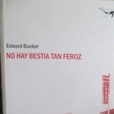 Libros de segunda mano: NO HAY BESTIA TAN FEROZ. EDWARD BUNKER. SAJALÍN EDITORES - 2009. Lote 289747438
