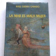 Libros de segunda mano: LA MAR ES MALA MUJER/RAÚL GUERRA GARRIDO. Lote 289760883