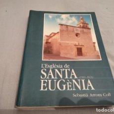 Libros de segunda mano: L'ESGLESIA DE SANTA EUGENIA MALLORCA 1583 - 1913 SEBADTIA ARROM COLL 1ERA ED. 1999 MIRAR FOTOS. Lote 289901558