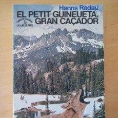 Libros de segunda mano: HANNS RADAU EL PETIT GUINEUETA GRAN CAÇADOR. Lote 289929693