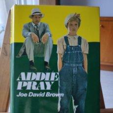 Libros de segunda mano: ADDIE PRAY, JOE DAVID BROWN, EDICIONES GRIJALBO, 1ª EDICIÓN 1973. Lote 290928313
