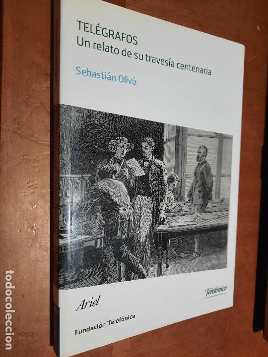 TELÉGRAFOS. UN RELATO DE SU TRAVESÍA CENTENARIA. SEBASTIAN OLIVÉ. ARIEL. BUEN ESTADO. (Libros de Segunda Mano (posteriores a 1936) - Literatura - Narrativa - Otros)