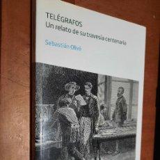Libros de segunda mano: TELÉGRAFOS. UN RELATO DE SU TRAVESÍA CENTENARIA. SEBASTIAN OLIVÉ. ARIEL. BUEN ESTADO.. Lote 293676438