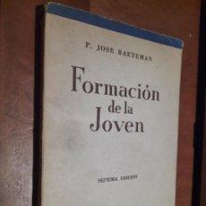 Libros de segunda mano: FORMACIÓN DE LA JOVEN. P. JOSÉ BAETEMAN. DIFUSIÓN. RÚSTICA. BUEN ESTADO PERO DENOTA PASO DEL TIEMPO. Lote 293676598